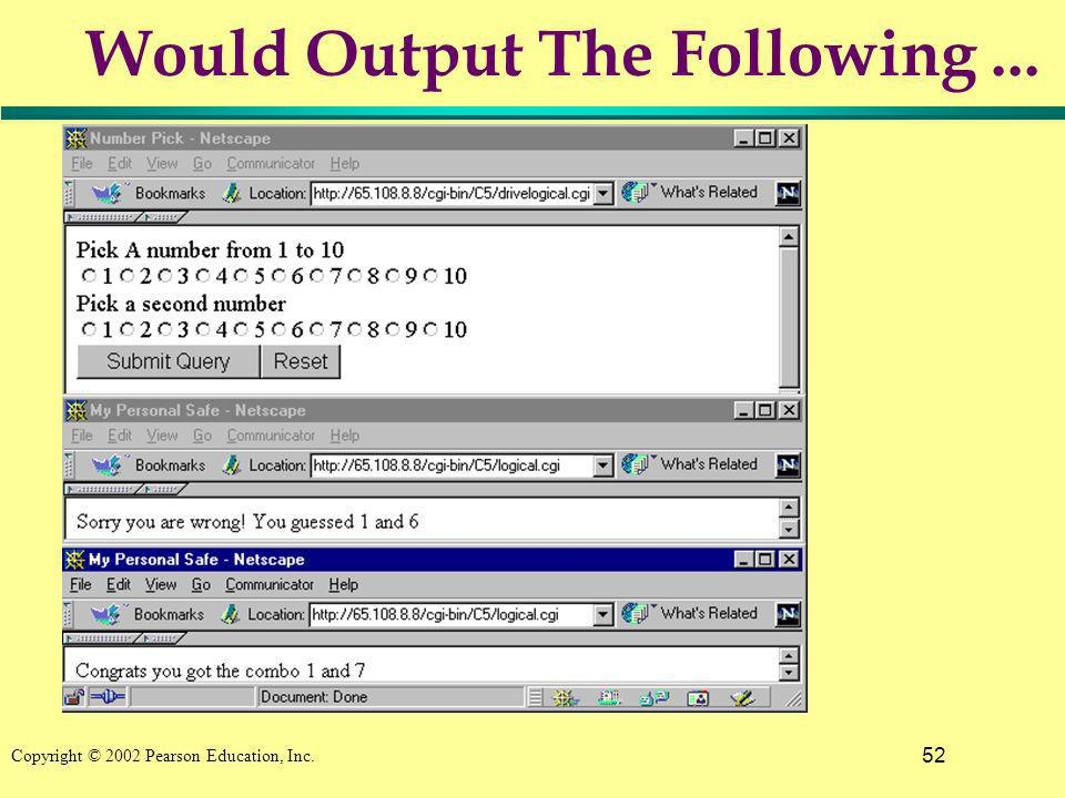 52 Copyright © 2002 Pearson Education, Inc. Would Output The Following...