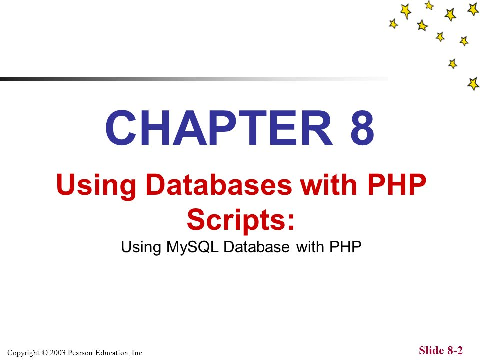 Copyright © 2003 Pearson Education, Inc. Slide 8-1 The Web Wizards Guide to PHP by David Lash