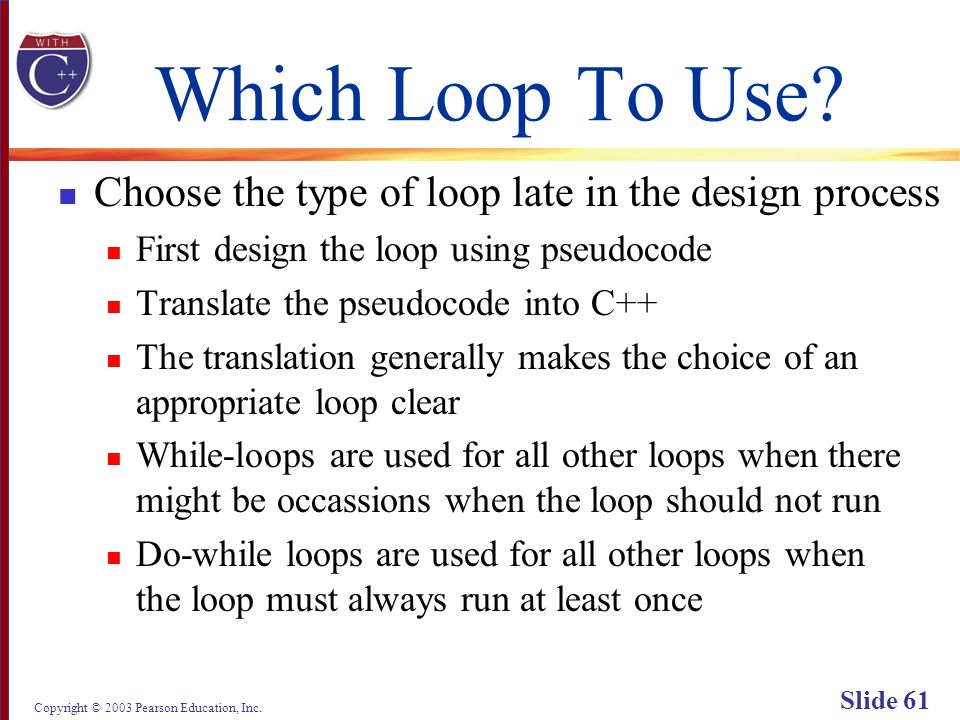 Copyright © 2003 Pearson Education, Inc. Slide 61 Which Loop To Use.