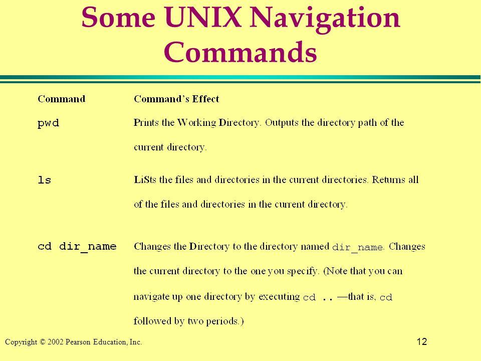 12 Copyright © 2002 Pearson Education, Inc. Some UNIX Navigation Commands