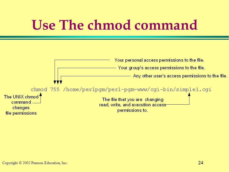 24 Copyright © 2002 Pearson Education, Inc. Use The chmod command