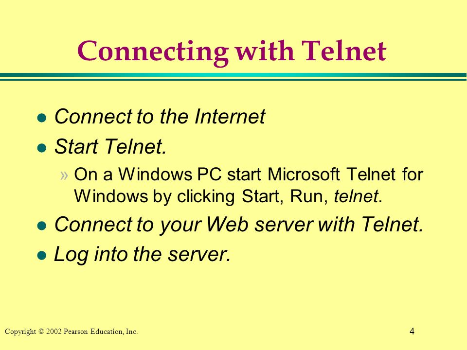 4 Copyright © 2002 Pearson Education, Inc. Connecting with Telnet l Connect to the Internet Start Telnet. »On a Windows PC start Microsoft Telnet for