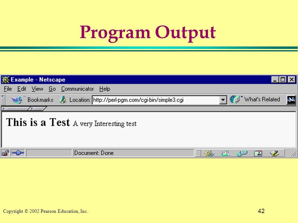 42 Copyright © 2002 Pearson Education, Inc. Program Output