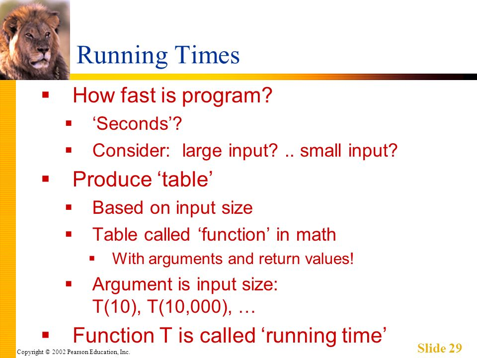 Copyright © 2002 Pearson Education, Inc. Slide 29 Running Times How fast is program.