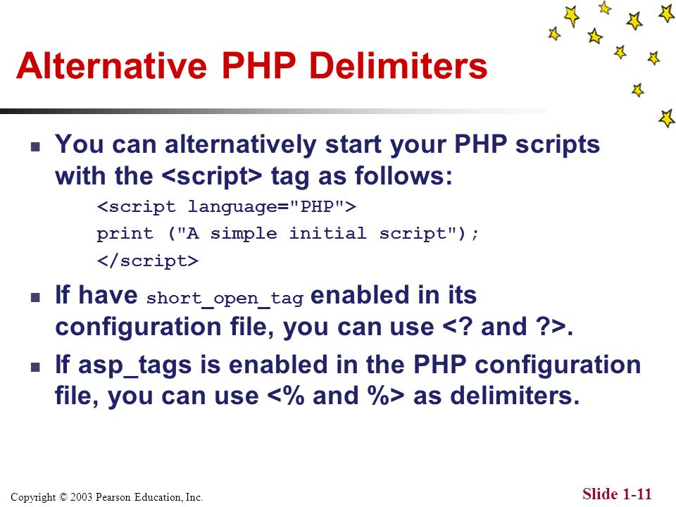 Copyright © 2003 Pearson Education, Inc. Slide 1-10 Creating a PHP Script File and Saving It to a Local Disk You can use a number of different editors