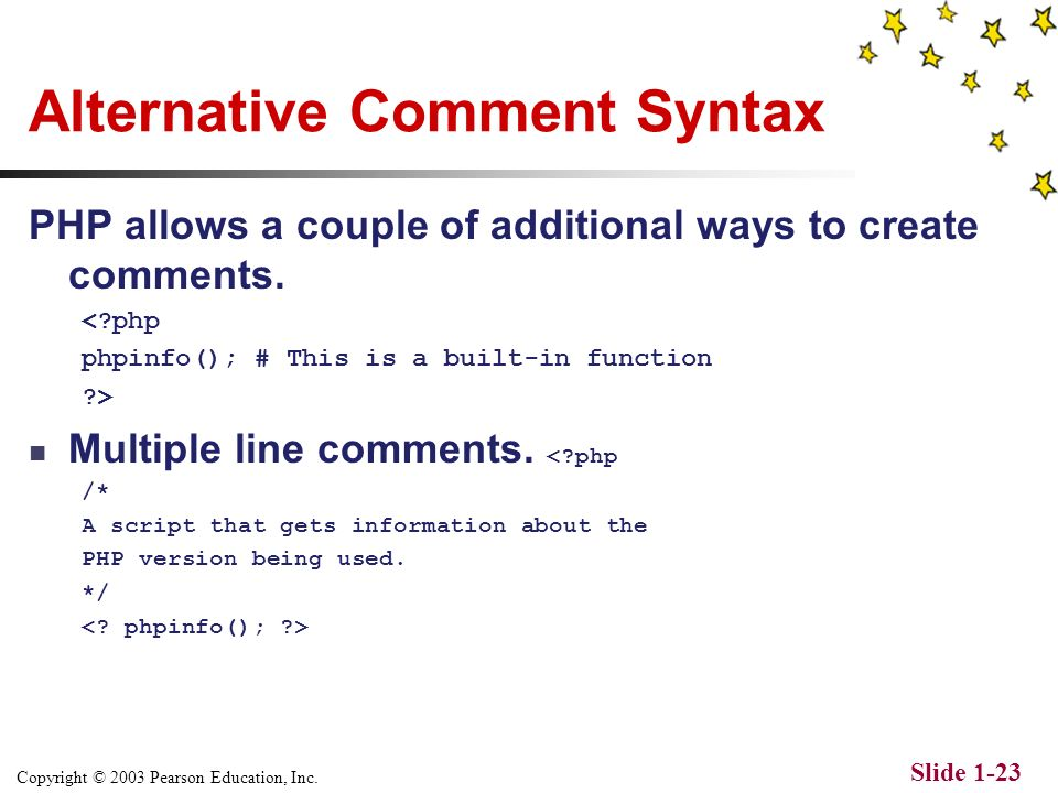 Copyright © 2003 Pearson Education, Inc. Slide 1-22 Example Script with Comments 1. 2. Generating HTML From PHP 3. Generating HTML From PHP 4. <?php 5