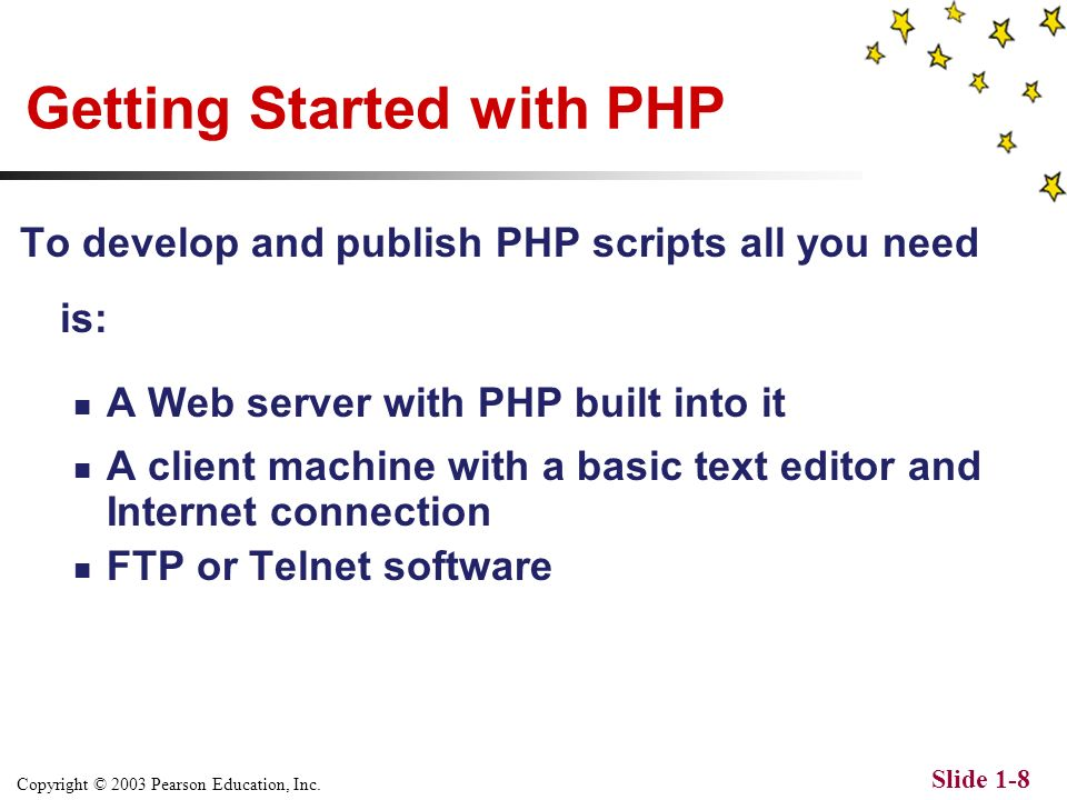 Copyright © 2003 Pearson Education, Inc. Slide 1-7 How PHP Pages are Accessed and Interpreted