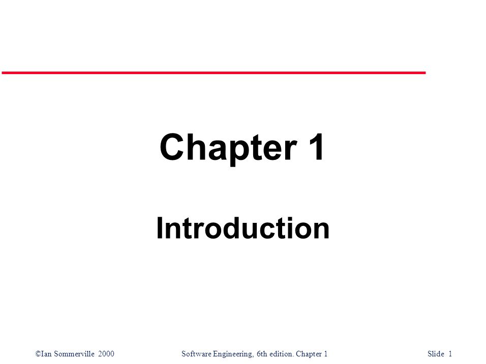 ©Ian Sommerville 2000Software Engineering, 6th edition. Chapter 1 Slide 1 Chapter 1 Introduction