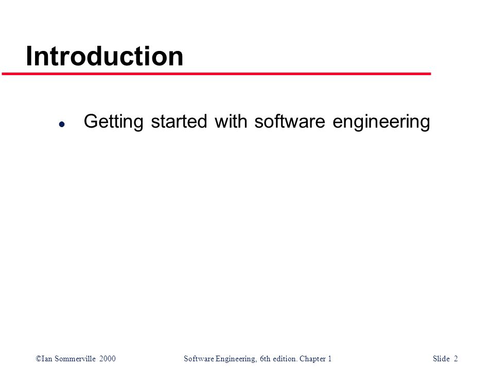 ©Ian Sommerville 2000Software Engineering, 6th edition. Chapter 1 Slide 2 Introduction l Getting started with software engineering