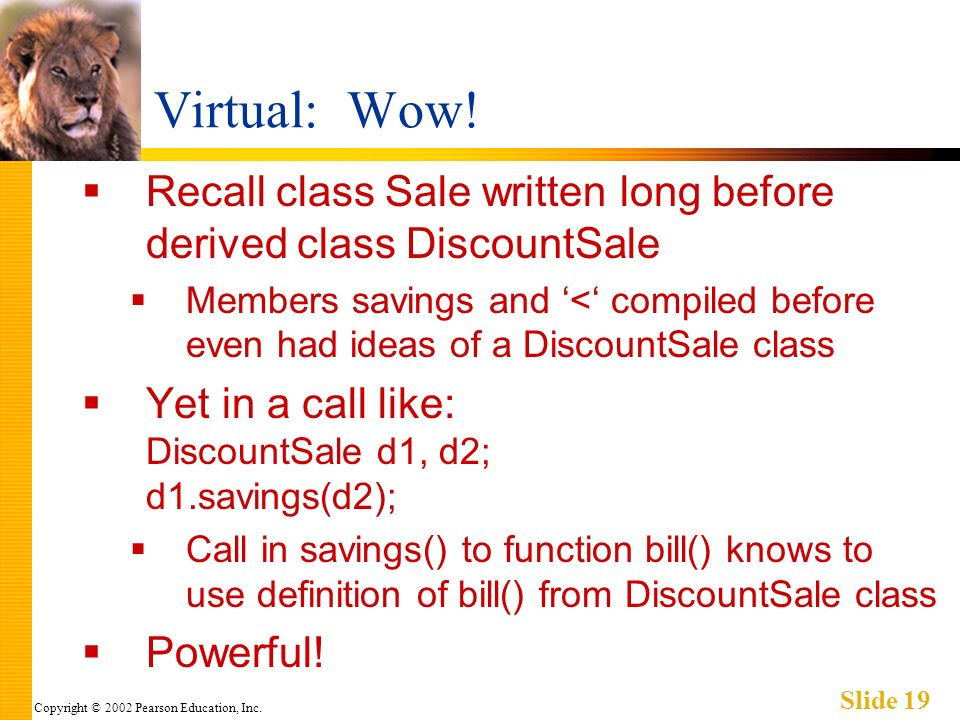 Copyright © 2002 Pearson Education, Inc. Slide 19 Virtual: Wow.