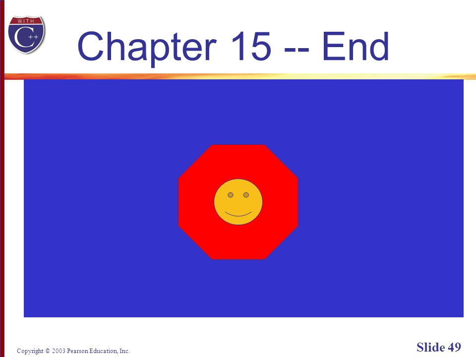 Copyright © 2003 Pearson Education, Inc. Slide 49 Chapter End