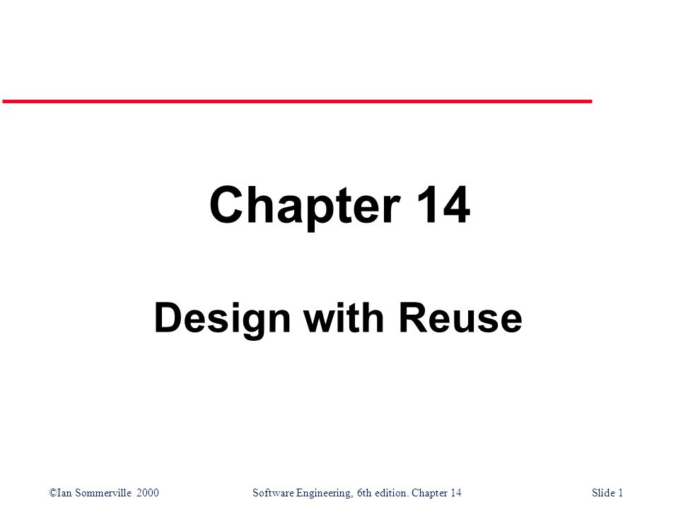 ©Ian Sommerville 2000 Software Engineering, 6th edition. Chapter 14Slide 22 Development with reuse