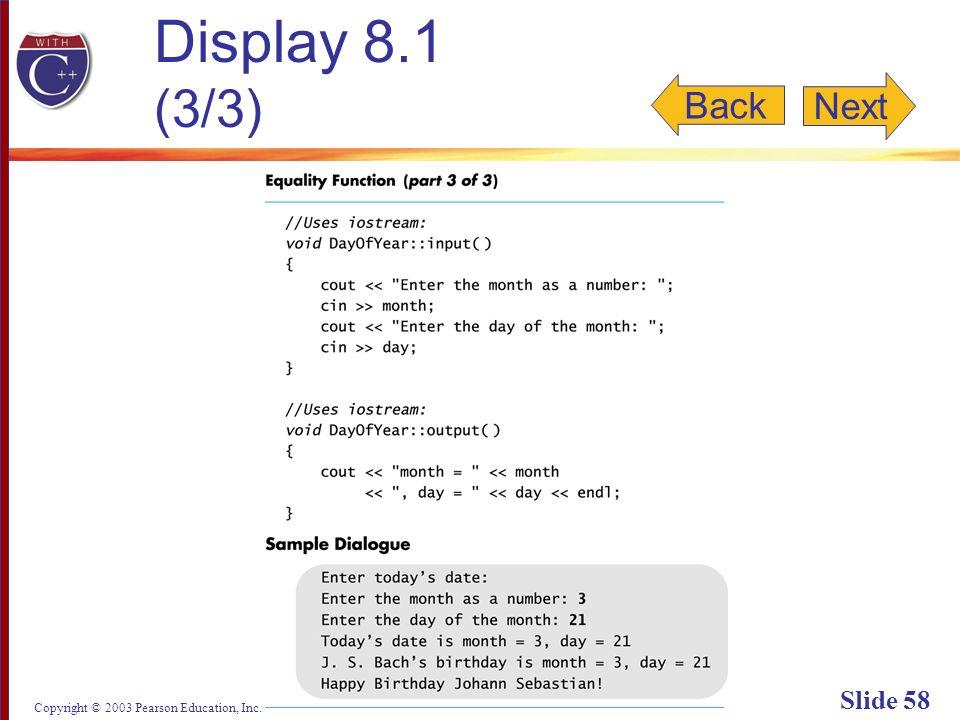 Copyright © 2003 Pearson Education, Inc. Slide 58 Display 8.1 (3/3) Back Next