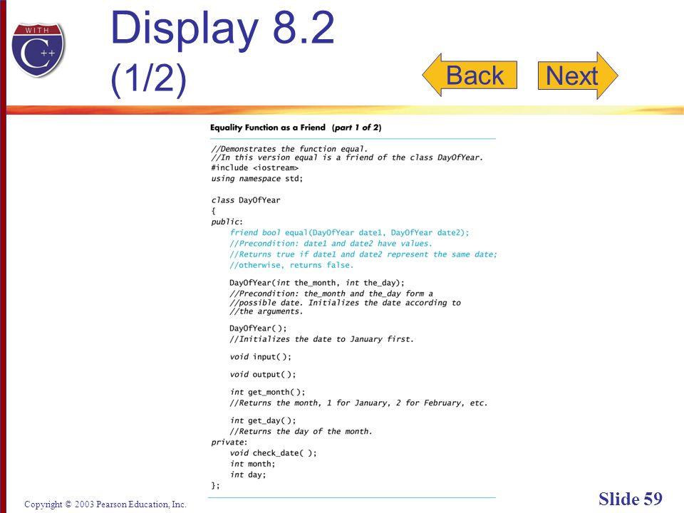 Copyright © 2003 Pearson Education, Inc. Slide 59 Display 8.2 (1/2) Back Next
