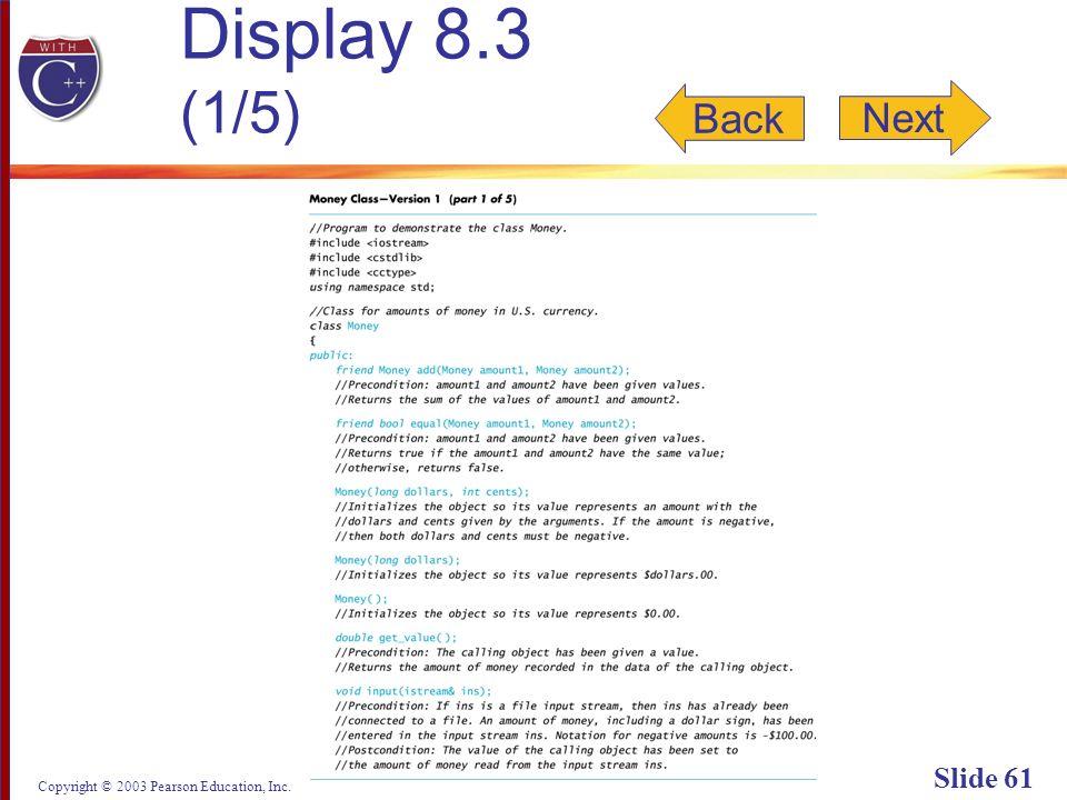 Copyright © 2003 Pearson Education, Inc. Slide 61 Display 8.3 (1/5) Back Next