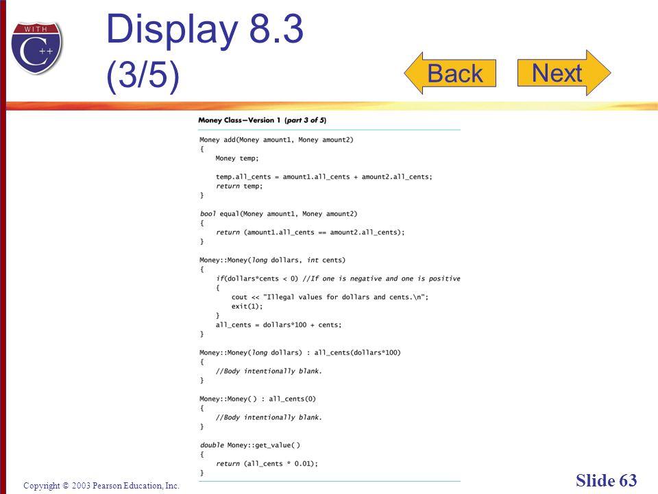 Copyright © 2003 Pearson Education, Inc. Slide 63 Display 8.3 (3/5) Back Next