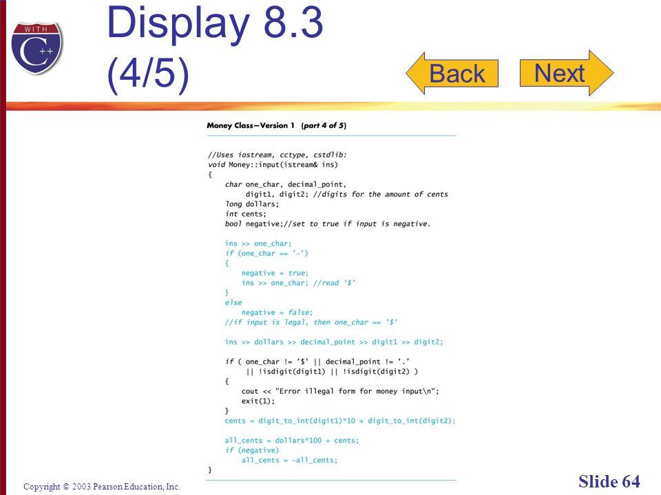 Copyright © 2003 Pearson Education, Inc. Slide 64 Display 8.3 (4/5) Back Next