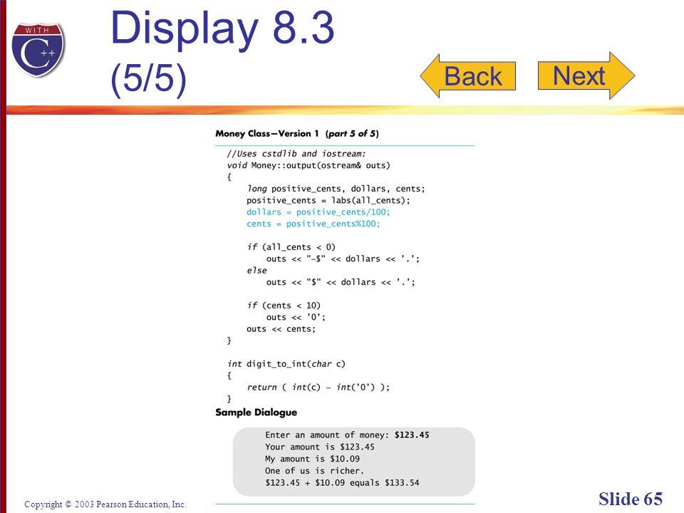 Copyright © 2003 Pearson Education, Inc. Slide 65 Display 8.3 (5/5) Back Next