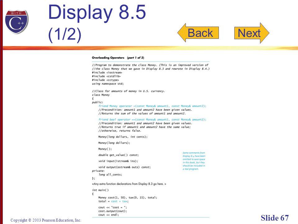 Copyright © 2003 Pearson Education, Inc. Slide 67 Display 8.5 (1/2) Back Next