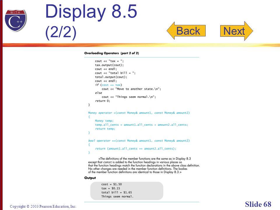 Copyright © 2003 Pearson Education, Inc. Slide 68 Display 8.5 (2/2) Back Next