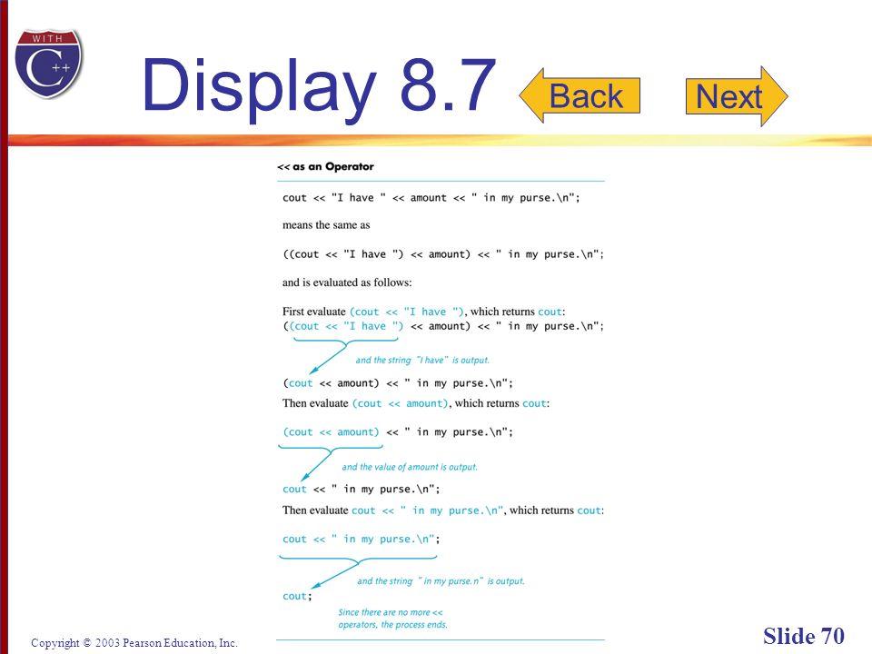 Copyright © 2003 Pearson Education, Inc. Slide 70 Display 8.7 Back Next