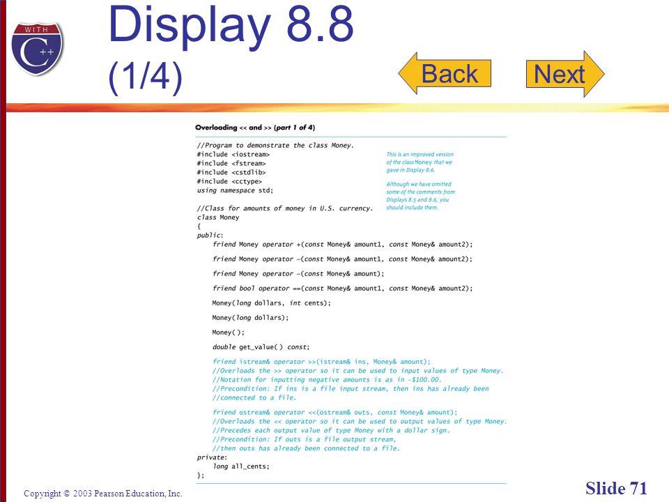 Copyright © 2003 Pearson Education, Inc. Slide 71 Display 8.8 (1/4) Next Back