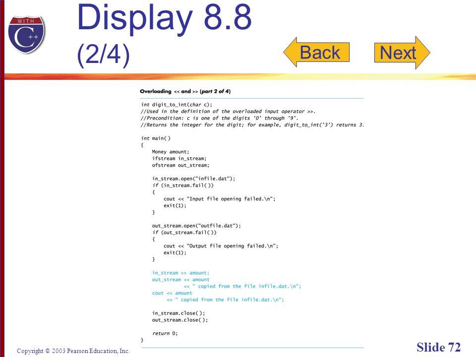 Copyright © 2003 Pearson Education, Inc. Slide 72 Display 8.8 (2/4) Back Next
