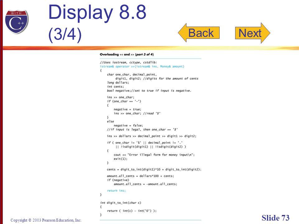 Copyright © 2003 Pearson Education, Inc. Slide 73 Display 8.8 (3/4) Back Next