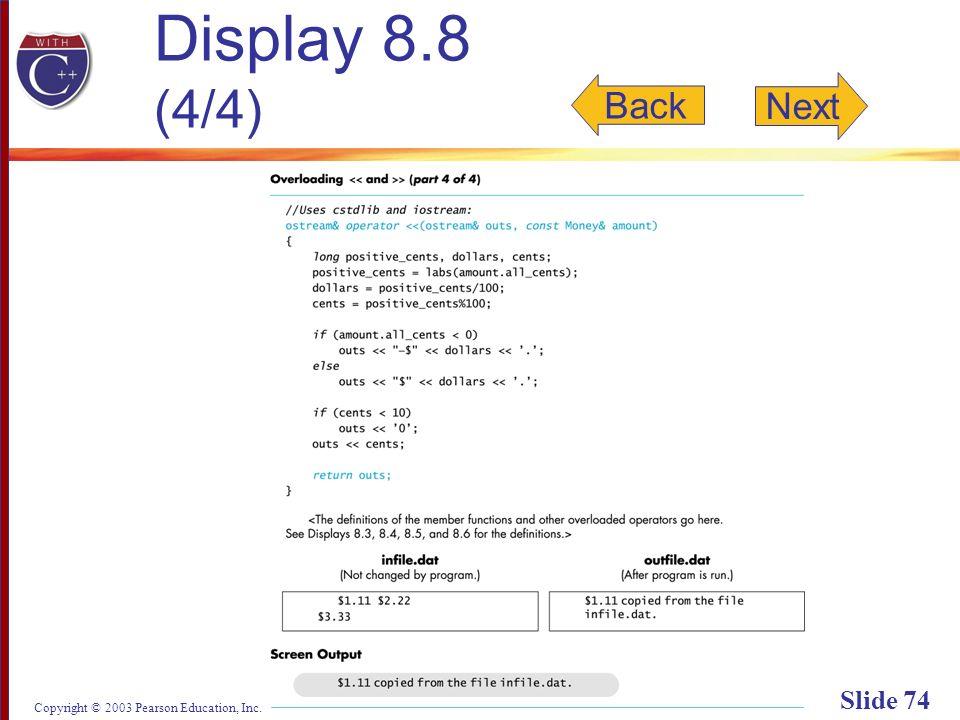 Copyright © 2003 Pearson Education, Inc. Slide 74 Display 8.8 (4/4) Back Next