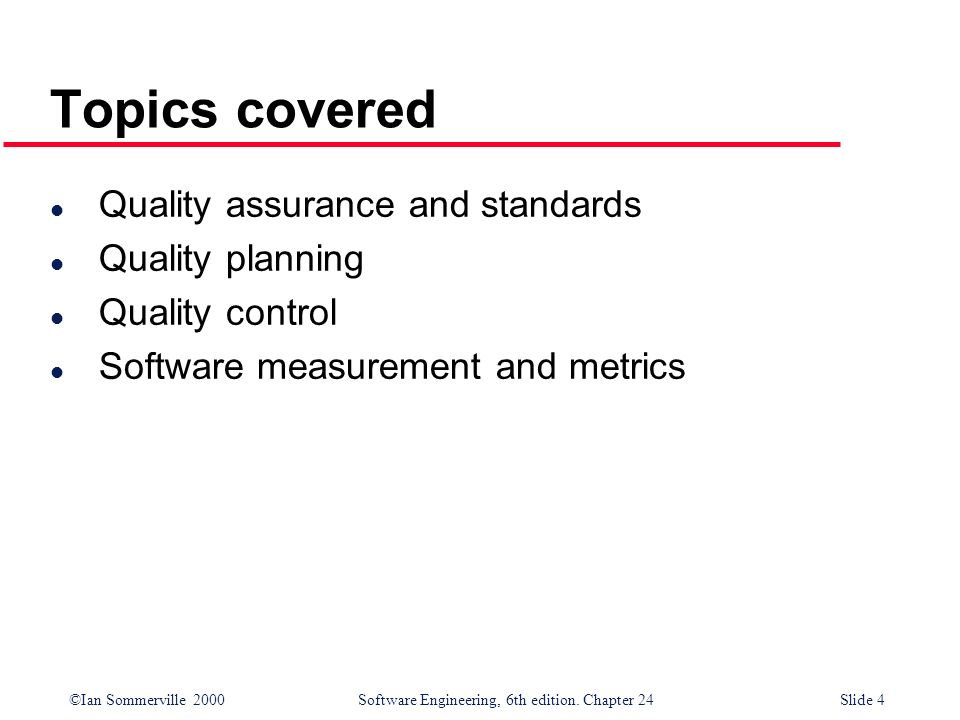 ©Ian Sommerville 2000 Software Engineering, 6th edition. Chapter 24Slide 25 Process-based quality