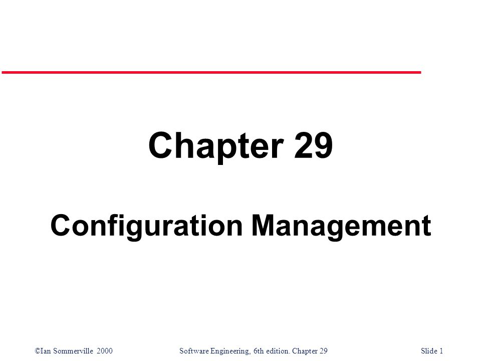 ©Ian Sommerville 2000Software Engineering, 6th edition. Chapter 29Slide 1 Chapter 29 Configuration Management