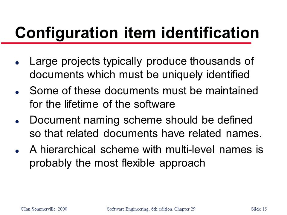©Ian Sommerville 2000Software Engineering, 6th edition. Chapter 29Slide 15 l Large projects typically produce thousands of documents which must be uni