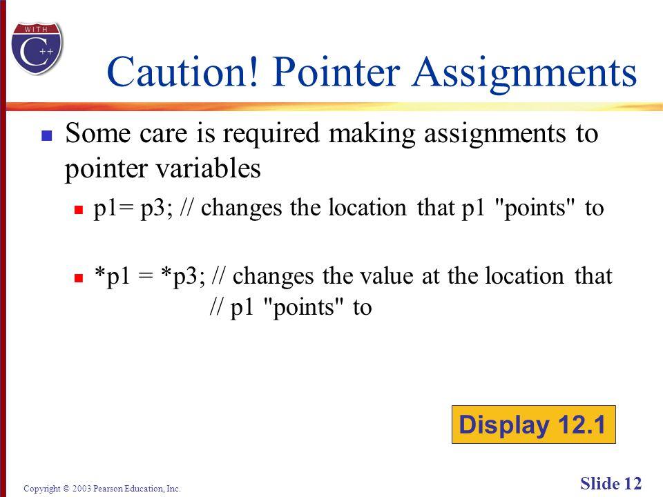 Copyright © 2003 Pearson Education, Inc. Slide 12 Caution.