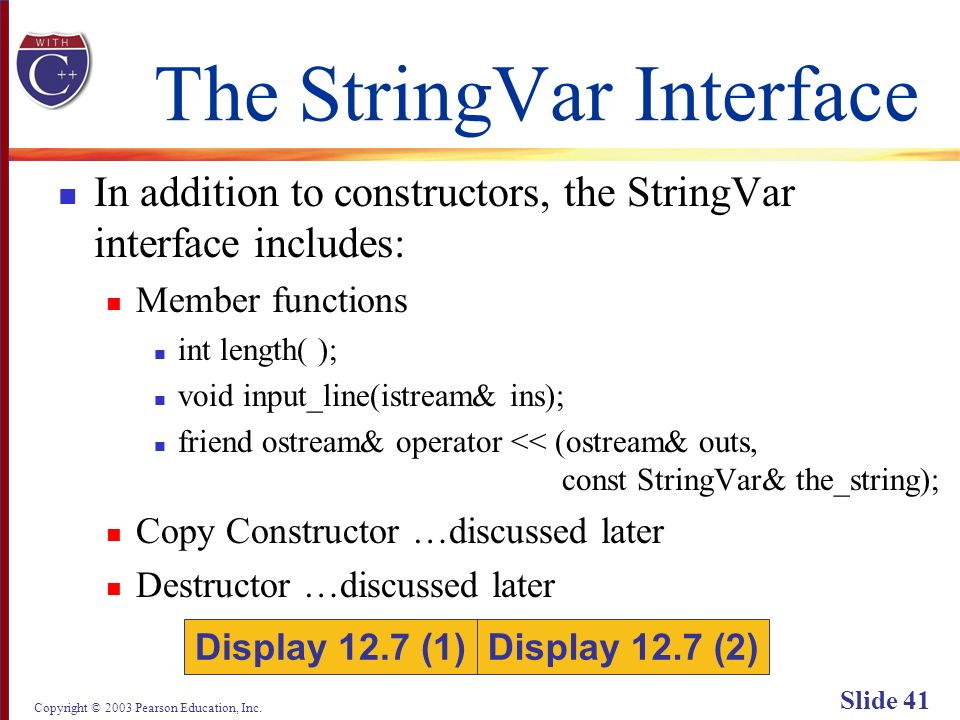 Copyright © 2003 Pearson Education, Inc. Slide 41 The StringVar Interface In addition to constructors, the StringVar interface includes: Member functi
