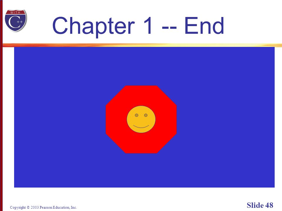 Copyright © 2003 Pearson Education, Inc. Slide 48 Chapter 1 -- End