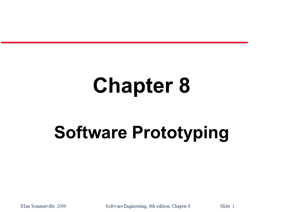 ©Ian Sommerville 2000 Software Engineering, 6th edition. Chapter 8 Slide 1 Chapter 8 Software Prototyping
