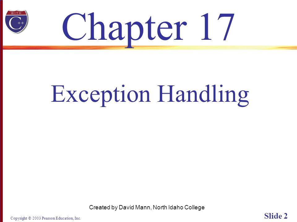 Copyright © 2003 Pearson Education, Inc. Slide 2 Chapter 17 Created by David Mann, North Idaho College Exception Handling