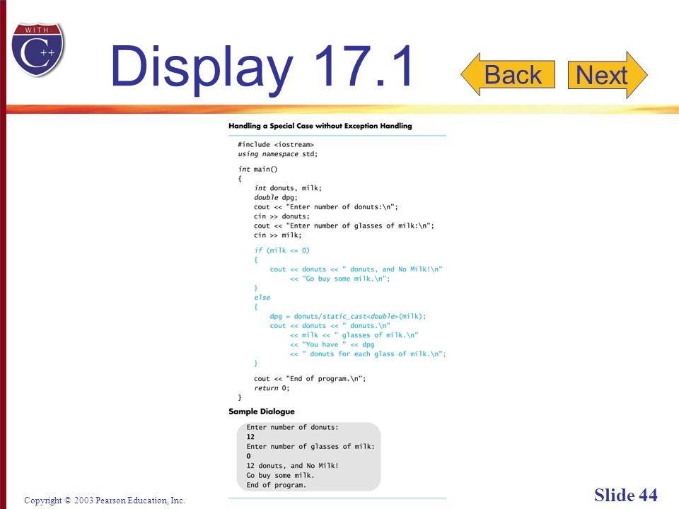 Copyright © 2003 Pearson Education, Inc. Slide 44 Display 17.1 Back Next