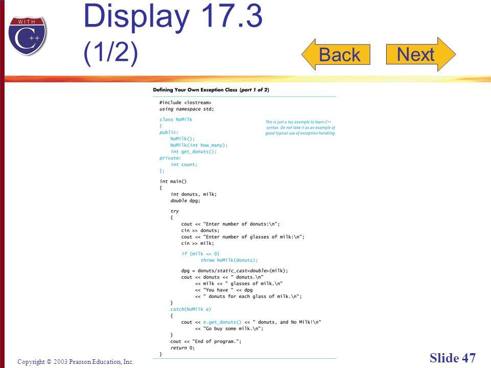 Copyright © 2003 Pearson Education, Inc. Slide 47 Display 17.3 (1/2) Back Next
