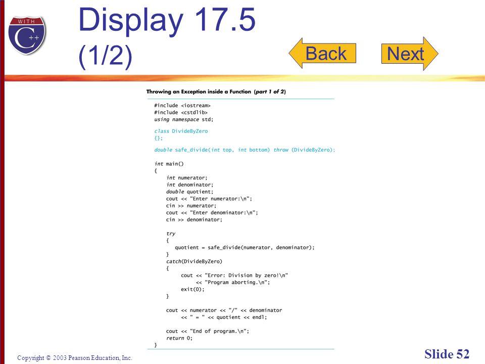 Copyright © 2003 Pearson Education, Inc. Slide 52 Display 17.5 (1/2) Back Next