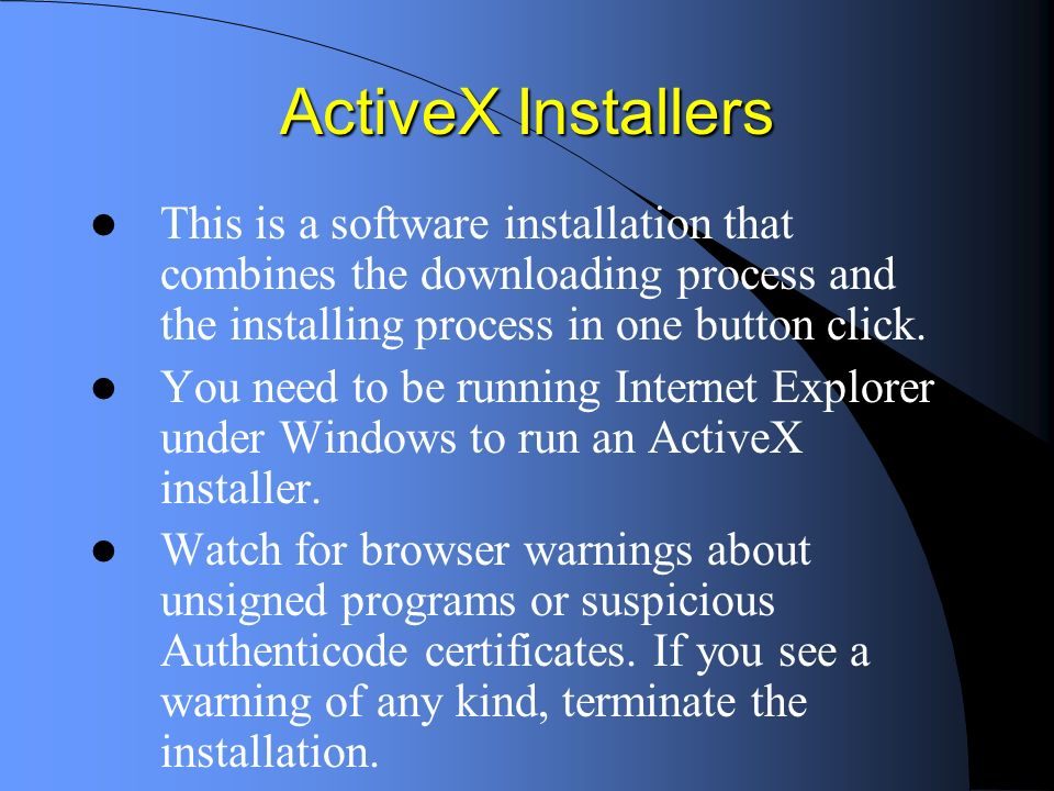 ActiveX Installers This is a software installation that combines the downloading process and the installing process in one button click. You need to b