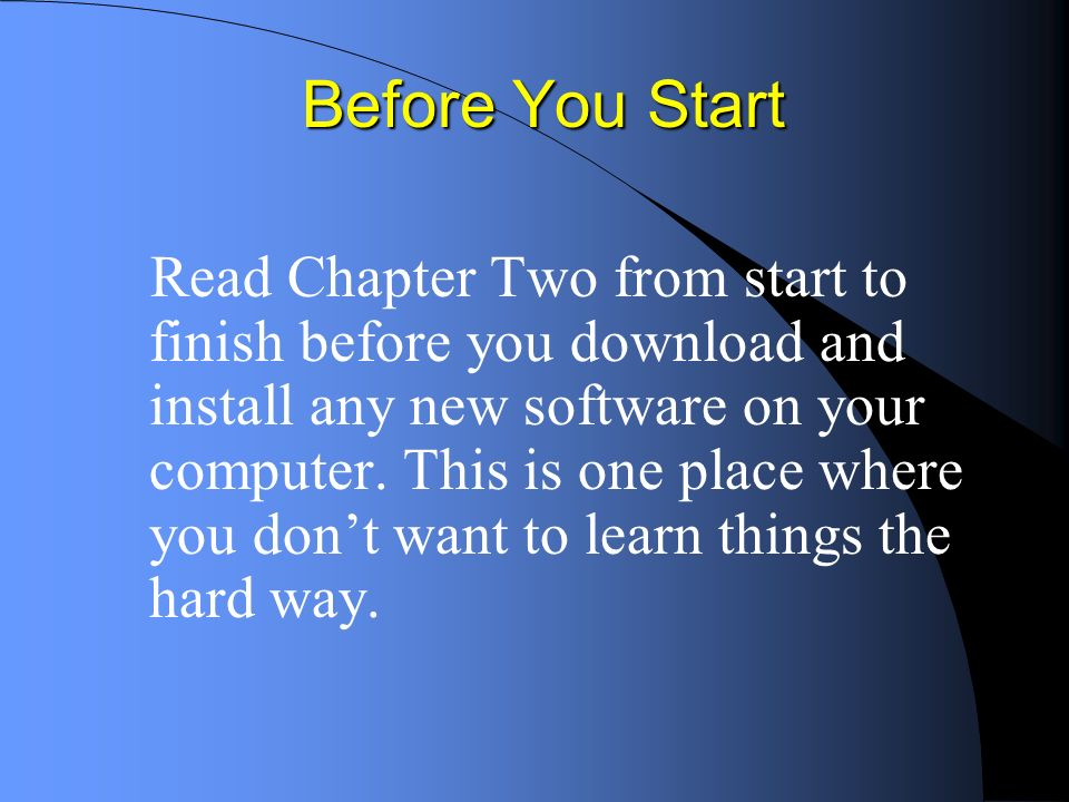 Before You Start Read Chapter Two from start to finish before you download and install any new software on your computer.