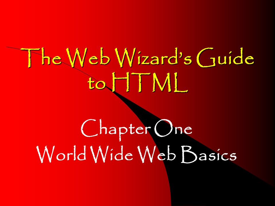The Web Wizards Guide to HTML Chapter One World Wide Web Basics