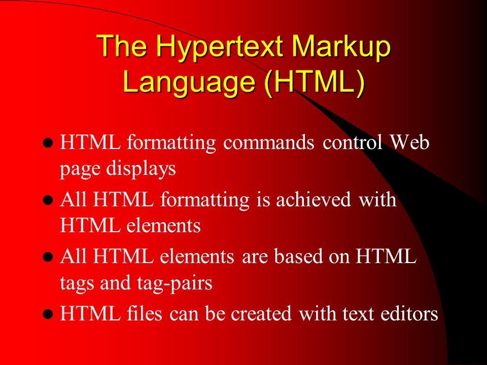 The Hypertext Markup Language (HTML) HTML formatting commands control Web page displays All HTML formatting is achieved with HTML elements All HTML el