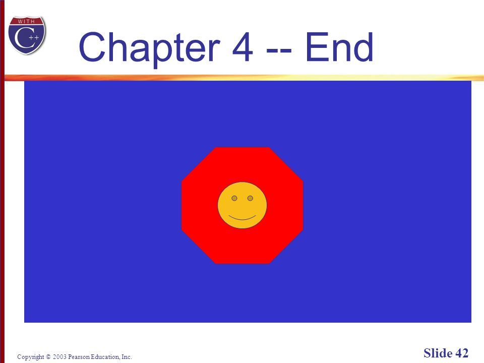 Copyright © 2003 Pearson Education, Inc. Slide 42 Chapter 4 -- End