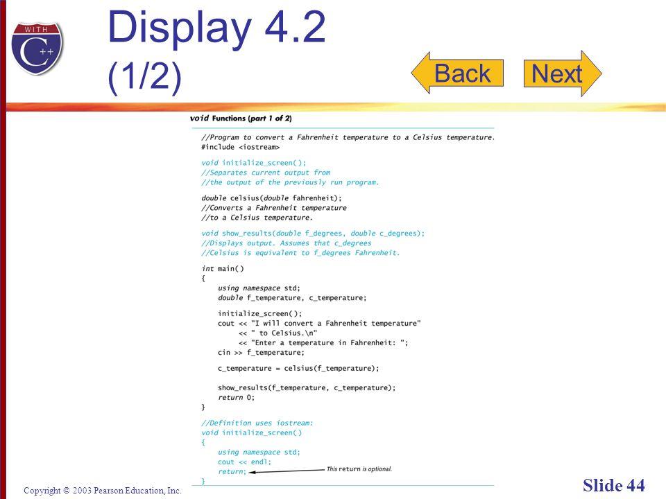 Copyright © 2003 Pearson Education, Inc. Slide 44 Display 4.2 (1/2) Back Next