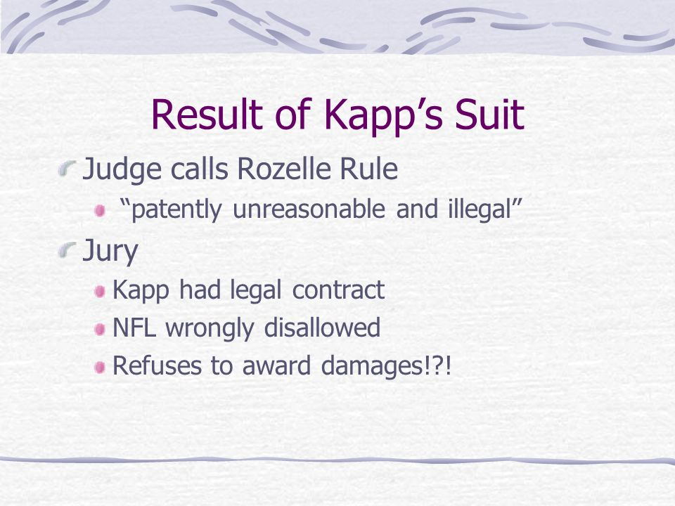 Result of Kapps Suit Judge calls Rozelle Rule patently unreasonable and illegal Jury Kapp had legal contract NFL wrongly disallowed Refuses to award damages!?!