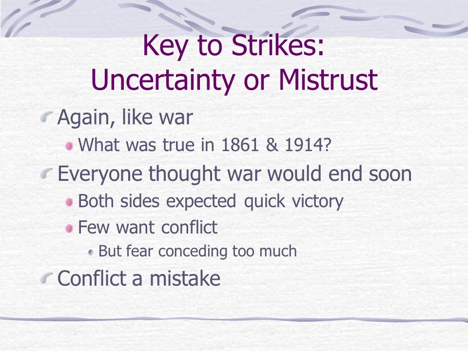 Key to Strikes: Uncertainty or Mistrust Again, like war What was true in 1861 & 1914.
