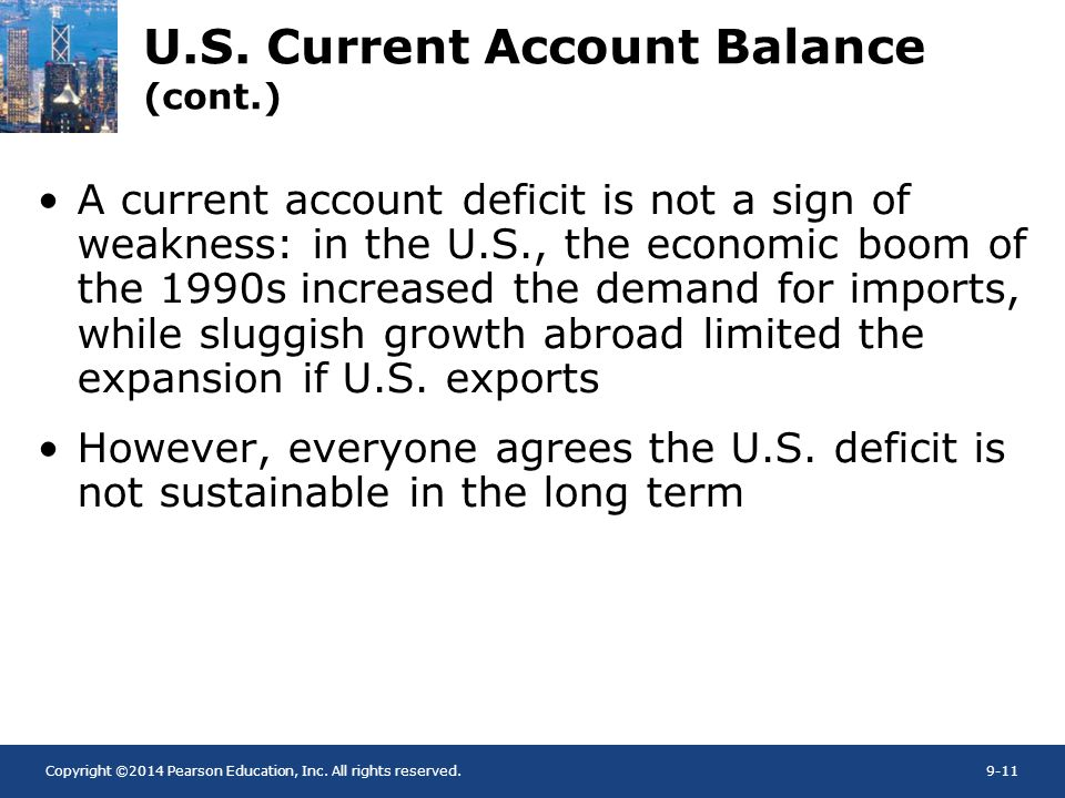 Copyright ©2014 Pearson Education, Inc. All rights reserved.9-11 U.S. Current Account Balance (cont.) A current account deficit is not a sign of weakn