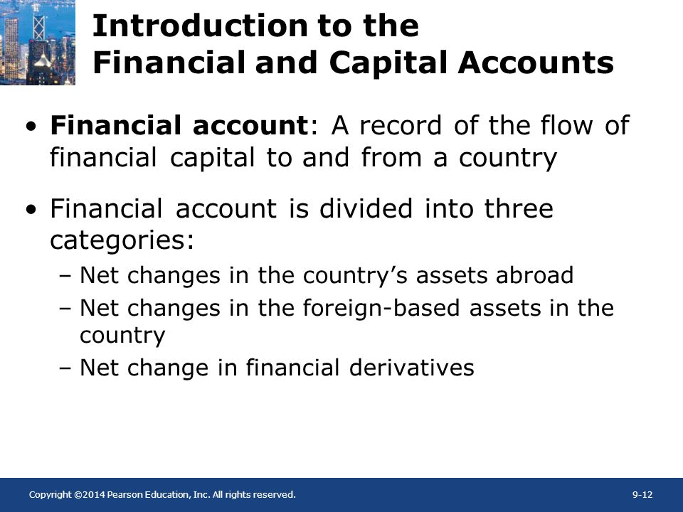 Copyright ©2014 Pearson Education, Inc. All rights reserved.9-12 Introduction to the Financial and Capital Accounts Financial account: A record of the